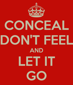 Poster: CONCEAL DON'T FEEL AND LET IT GO