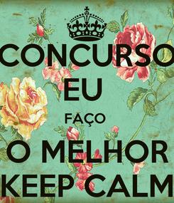 Poster: CONCURSO EU  FAÇO  O MELHOR KEEP CALM