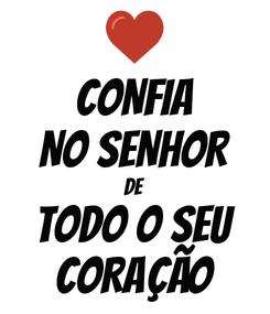 Poster: CONFIA NO SENHOR DE TODO O SEU CORAÇÃO