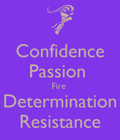 Poster: Confidence Passion  Fire  Determination  Resistance