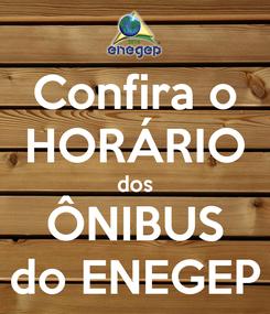 Poster: Confira o HORÁRIO dos ÔNIBUS do ENEGEP