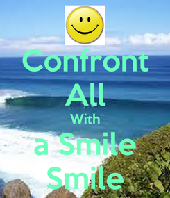 Poster: Confront All With a Smile Smile