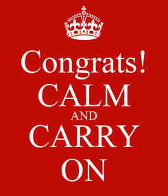 Poster: Congrats! CALM AND CARRY ON