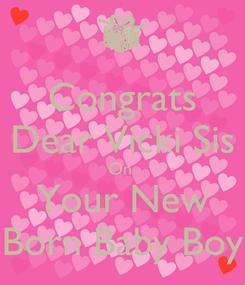 Poster: Congrats Dear Vicki Sis On  Your New Born Baby Boy