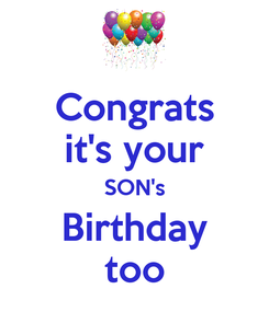 Poster: Congrats it's your SON's Birthday too