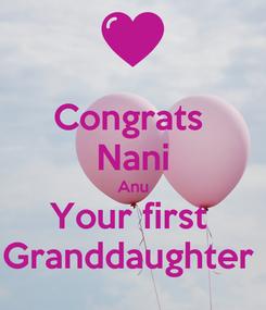 Poster: Congrats  Nani Anu Your first  Granddaughter