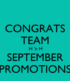 Poster: CONGRATS TEAM  H 'n H SEPTEMBER PROMOTIONS