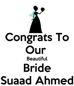 Poster: Congrats To Our  Beautiful Bride Suaad Ahmed