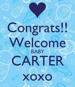 Poster: Congrats!! Welcome BABY CARTER xoxo