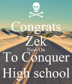 Poster: Congrats Zek Now On To Conquer High school