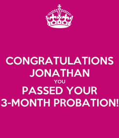Poster: CONGRATULATIONS JONATHAN YOU PASSED YOUR 3-MONTH PROBATION!