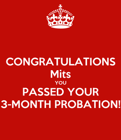 Poster: CONGRATULATIONS Mits YOU PASSED YOUR 3-MONTH PROBATION!