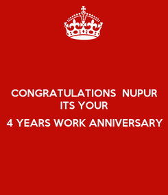 Poster: CONGRATULATIONS  NUPUR ITS YOUR  4 YEARS WORK ANNIVERSARY