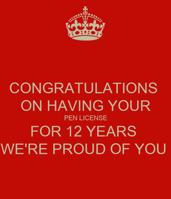 Poster: CONGRATULATIONS  ON HAVING YOUR PEN LICENSE FOR 12 YEARS  WE'RE PROUD OF YOU