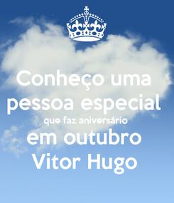 Poster: Conheço uma  pessoa especial  que faz aniversário  em outubro  Vitor Hugo