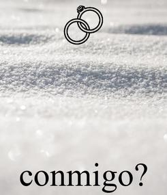 Poster:     conmigo?