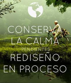 Poster: CONSERVA LA CALMA PENDIENTES REDISEÑO EN PROCESO