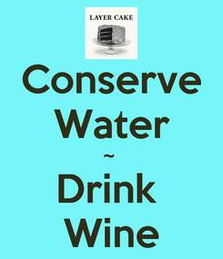 Poster: Conserve Water ~  Drink  Wine