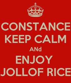 Poster: CONSTANCE KEEP CALM ANd ENJOY  JOLLOF RICE