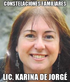Poster: CONSTELACIONES FAMILIARES LIC. KARINA DE JORGÉ