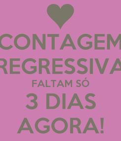 Poster: CONTAGEM REGRESSIVA FALTAM SÓ 3 DIAS AGORA!