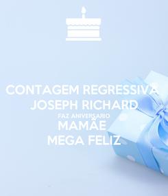 Poster: CONTAGEM REGRESSIVA  JOSEPH RICHARD FAZ ANIVERSARIO MAMÃE  MEGA FELIZ