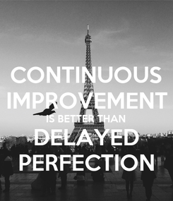 Poster: CONTINUOUS IMPROVEMENT IS BETTER THAN DELAYED PERFECTION