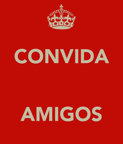 Poster: CONVIDA    AMIGOS