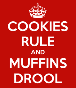 Poster: COOKIES RULE AND MUFFINS DROOL