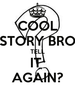 Poster: COOL STORY BRO TELL IT  AGAIN?