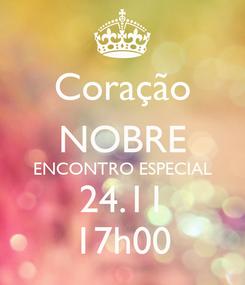 Poster: Coração NOBRE ENCONTRO ESPECIAL 24.11 17h00