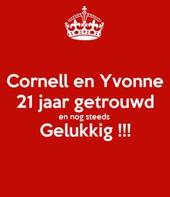 Poster: Cornell en Yvonne 21 jaar getrouwd en nog steeds Gelukkig !!!