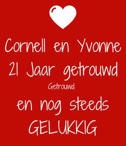 Poster: Cornell en Yvonne 21 Jaar getrouwd Getrouwd  en nog steeds GELUKKIG