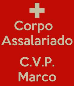 Poster: Corpo   Assalariado  C.V.P. Marco