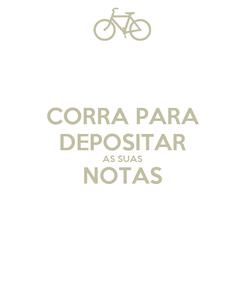 Poster: CORRA PARA DEPOSITAR AS SUAS NOTAS