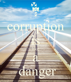 Poster: corruption is like a  danger
