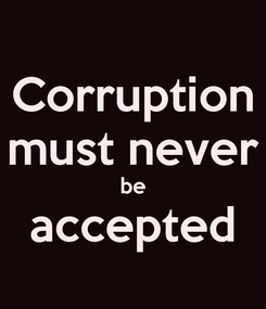 Poster: Corruption must never be accepted