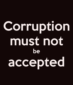 Poster: Corruption must not be accepted
