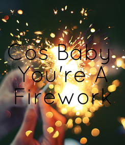 Poster: Cos Baby  You're A Firework