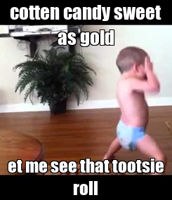Poster: cotten candy sweet as gold et me see that tootsie roll