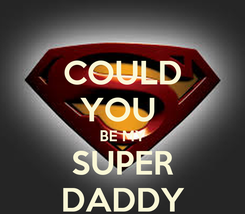 Poster: COULD YOU  BE MY SUPER DADDY