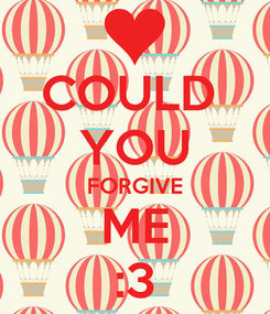 Poster: COULD  YOU FORGIVE ME :3