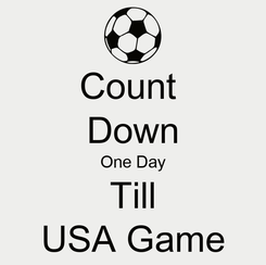 Poster: Count  Down One Day Till USA Game