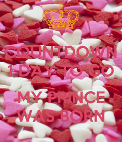 Poster: COUNTDOWN 1 DAY TO GO  MY PRINCE WAS BORN