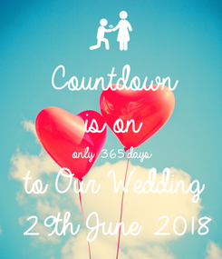 Poster: Countdown  is on only 365 days to Our Wedding 29th June 2018