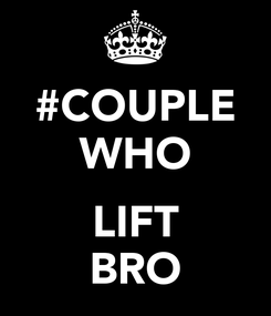 Poster: #COUPLE WHO  LIFT BRO