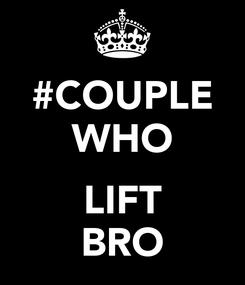 Poster: #COUPLE WHO  LIFT BRO