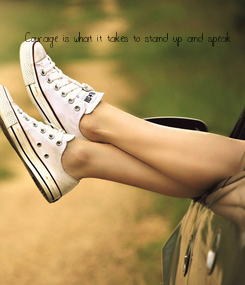 Poster: Courage is what it takes to stand up and speak