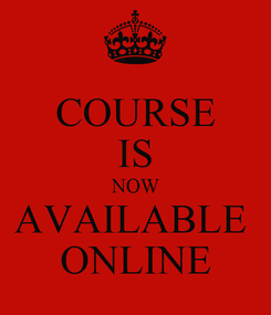 Poster: COURSE IS NOW AVAILABLE  ONLINE