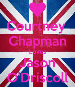 Poster: Courtney  Chapman Loves Jason O'Driscoll